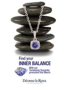 Find your Inner Balance with our TANTALISING TANZANITE promotion this March.  Cushion cut halo and solitaire designs in matching sets - available in our Kolonnade Shopping Centre and Woodlands Boulevard shops.