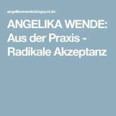ANGELIKA WENDE: Aus der Praxis - Radikale Akzeptanz
