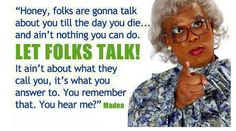 Madea Funny Quotes and Sayings Photos. Posters, Prints and Wallpapers Madea Funny Quotes and Sayings Madea Humor, Madea Funny Quotes, Movie Quotes, True Quotes, Quotable Quotes, Deep Quotes, Idgaf Quotes, Quotes Quotes, Madea Movies