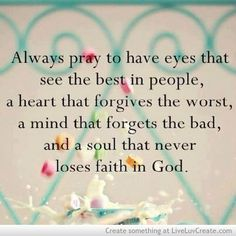 Always pray to have eyes that see the best in people...