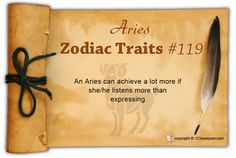 An Aries can achieve a lot more if she/he listens more than expressing.