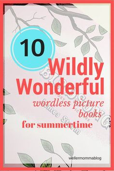 Go wild for wordless picture book which offer richly detailed, mind-blowingly imaginative illustrations, and invite you and your children into conversation. Pick up these 10 titles for summer!