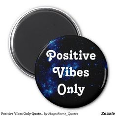"ROUND MAGNET - ""Positive Vibes Only"" Quote Pretty Black & Blue Galaxy. Affordable gift for a quote lover."