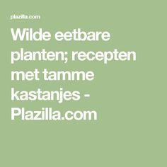 Wilde eetbare planten; recepten met tamme kastanjes - Plazilla.com Food Porn, How To Remove, Healthy Recipes, Cook, Healthy Eating Recipes, Healthy Food Recipes, Clean Eating Recipes, Healthy Diet Recipes, Treats