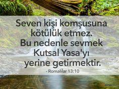 Seven kişi komşusuna kötülük etmez.  Bu nedenle sevmek Kutsal Yasa'yı yerine getirmektir. Romalılar 13:10 #kutsalkitap #incil #ayet #romalılar