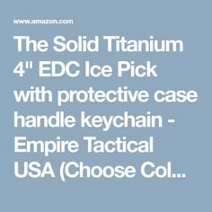 "The Solid Titanium 4"" EDC Ice Pick with protective case handle keychain - Empire Tactical USA (Choose Color) (Silver)"