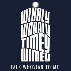 Talk Whovian to me :)