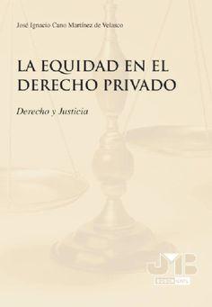 Cano Martínez de Velasco, José Ignacio. La equidad en el derecho privado: derecho y justicia [En línea]. 1° Edición. España: 2009. Editorial J.M. BOSCH EDITOR. ISBN: 9788476989241. Disponible en: Base de Datos Ebrary.