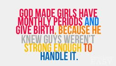 This quote proves how strong us girls are we may go through a lot but we keep our heads up even though it might be hard