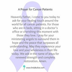 Prayer for Cancer Patients (very personal to me because I have lost a few loved ones to cancer) Rip Grampa, Auntie, My father in law.E Cancer. Prayer For Cancer Patient, Quotes For Cancer Patients, Cancer Quotes, Pancreatic Cancer Awareness, Esophageal Cancer, I Hate Cancer, Prayers For Healing, Healing Prayer, Prayers