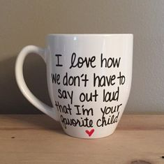 I Love how we don't have to say out loud that I'm your favorite child mug, mother mug, mommy mug, g - DIY Gifts Simple Ideen Mothers Day Crafts For Kids, Diy Mothers Day Gifts, Mother Gifts, Gifts For Mom, Great Gifts, Mothers Day Ideas, Family Gifts, Mothers Day Signs, Mothers Day Gifts From Daughter