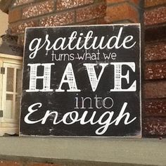 Gratitude turns what we Have into Enough, Gratitude Sign - 11 Main