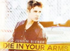 "Click to listen to Justin Bieber's latest ""Die In Your Arms"""