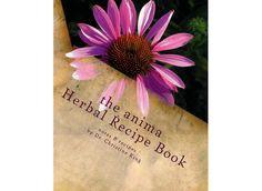 Mountain Rose Herbs: The Anima Herbal Recipe Book