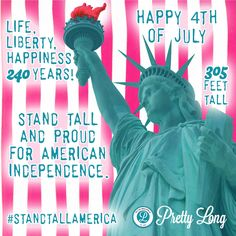 Happy fourth of July to all our Tallies from the USA! Life, liberty, happiness, 240 years! Stand tall and proud for American independence! Btw, the Statue of Liberty is 305 feet tall!