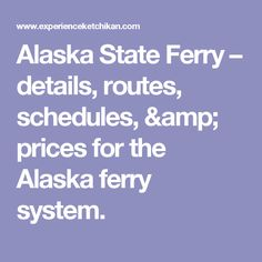 Alaska State Ferry – details, routes, schedules, & prices for the Alaska ferry system.