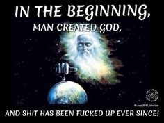 """Why is it that MALES created god? And then used it for such disgusting purposes. If the boys don't like the """"male"""" thing THAN STOP CALLING US MANkind."""