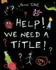 Help! We Need A Title! by Herve Tuller (Candlewick Press, 2013)