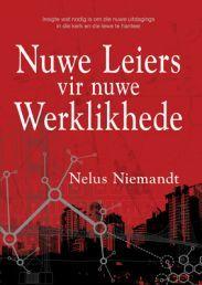 """NUWE LEIERS VIR NUWE WERKLIKHEDE deur NELUS NIEMANDT Beskikbaar by Faith4U Boek- en Geskenkwinkel, Secunda, email """"faith4u@kruik.co.za"""