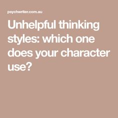 Unhelpful thinking styles: which one does your character use?