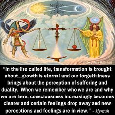 """""""In the fire called life, transformation is brought about…growth is eternal and our forgetfulness brings about the perception of suffering and duality. When we remember who we are and why we are here, consciousness increasingly becomes clearer and certain feelings drop away and new perceptions and feelings are in view."""" ~ Mynzah art pic by Johfra Bosschart"""