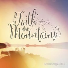 Faith Moves Mountains. Matthew 17:20
