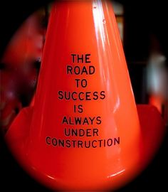 "True Dat! ""The road to success is always under construction."" Great quote by Lily Tomlin"