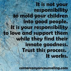 It is not your responsibility to mold your #children.