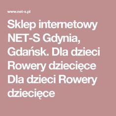 Sklep internetowy NET-S Gdynia, Gdańsk. Dla dzieci Rowery dziecięce Dla dzieci Rowery dziecięce