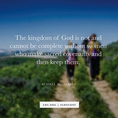 """The kingdom of God is not and cannot be complete without women who make sacred covenants and then keep them."" —President Russell M. Nelson"