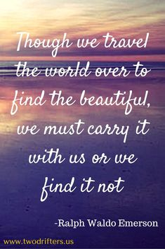 """""""Though we travel the world over to find"""