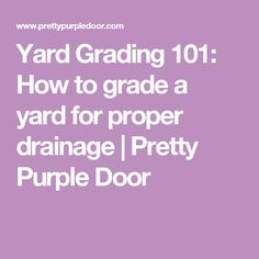 Yard Grading 101: How to grade a yard for proper drainage | Pretty Purple Door