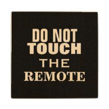 DO NOT TOUCH THE REMOTE MAN CAVE WOODEN COASTER