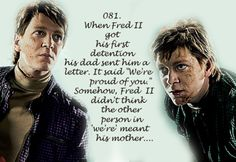"""When Fred II got his first detention his dad sent him a letter. It said """"We're proud of you"""". Somehow, Fred II didn't think the other person in 'we're' meant his mother"""