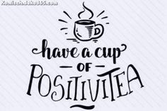 Have a Cup of Positivitea (SVG Cut file) by Creative Fabrica Crafts · Creative Fabrica Tea Quotes Funny, Cup Of Tea Quotes, Chai Quotes, Coffee Quotes, The Words, Gravure Metal, Tea Puns, Doodle Quotes, Drinking Tea
