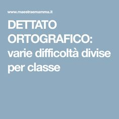 DETTATO ORTOGRAFICO: varie difficoltà divise per classe Education, School, Hobby, Child, Boys, Kid, Children, Onderwijs, Learning