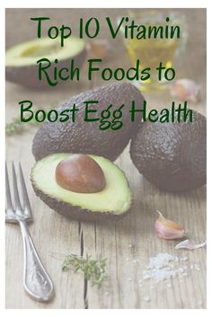 10 Vitamin Rich Foods to Boost Egg Health.