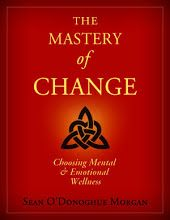 The Mastery Of Change : Choosing Mental and Emotional Wellness