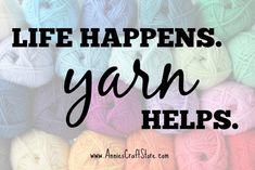 Life happens. Yarn helps. #crochet #knitting Knitting Quotes, Knitting Humor, Crochet Humor, Knitting Blogs, Knitting For Kids, Loom Knitting, Baby Knitting Patterns, Knitting Stitches, Knitting Projects