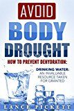 Free Kindle Book -   Avoid Body Drought - How to Prevent Dehydration: Drinking Water: An Invaluable Resource Taken for Granted Check more at http://www.free-kindle-books-4u.com/cookbooks-food-winefree-avoid-body-drought-how-to-prevent-dehydration-drinking-water-an-invaluable-resource-taken-for-granted/