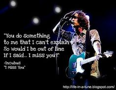 """Incubus """"I Miss You"""" Quote"""
