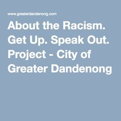 About the Racism. Get Up. Speak Out. Project - City of Greater Dandenong