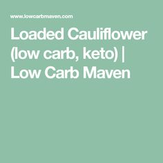 Loaded Cauliflower (low carb, keto) | Low Carb Maven