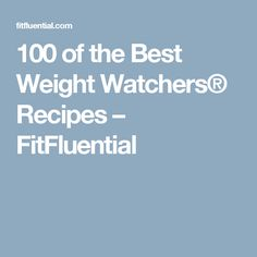 100 of the Best Weight Watchers® Recipes – FitFluential