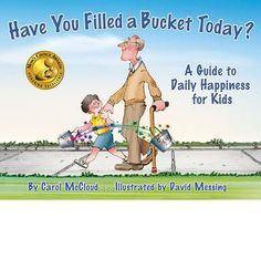 Have Filled a Bucket Today?: A Guide to Daily Happiness for Kids  A fantastic book - my kids love it! Gets kids thinking about how their actions impact how both themselves and others.   #kidshappiness #kidsconsiderate