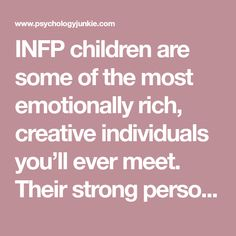 INFP children are some of the most emotionally rich, creative individuals you'll ever meet. Their strong personal values, philosophical nature, …