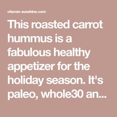 This roasted carrot hummus is a fabulous healthy appetizer for the holiday season. It's paleo, whole30 and vegan, so everyone can enjoy this dip recipe.