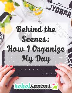 Behind the Scenes: How I Organize My Day   Rebelsaurus #business #onlinebusiness #entrepreneur