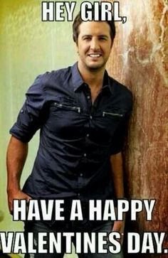 Why thank you, Luke Bryan. I WILL have a happy valentines day! Hope you have a great one!