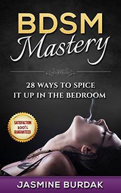 BDSM: BDSM Mastery: 28 Ways to Spice It Up in the Bedroom... https://www.amazon.com/dp/B0147O68ZA/ref=cm_sw_r_pi_dp_j2HrxbEA694YE
